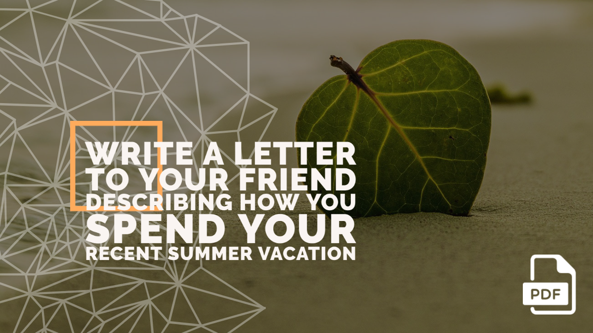 Write a Letter to Your Friend Describing how You Spend Your Recent Summer Vacation [With PDF]