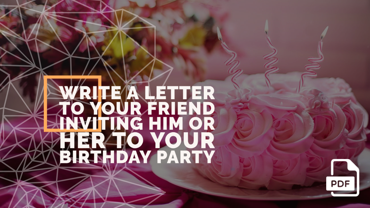 Write a Letter to Your Friend Inviting Him or Her to Your Birthday Party [With PDF]