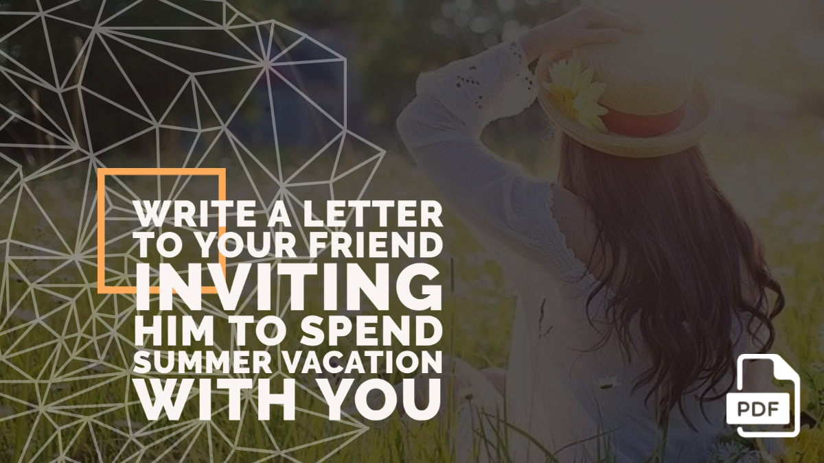 Write a Letter to Your Friend Inviting Him to Spend Summer Vacation with You [With PDF]