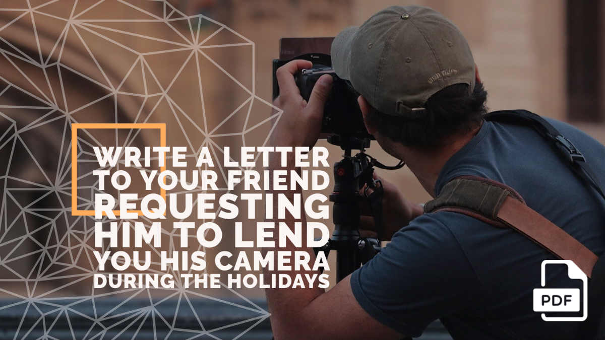 Write a Letter to Your Friend Requesting Him to Lend You His Camera During the Holidays