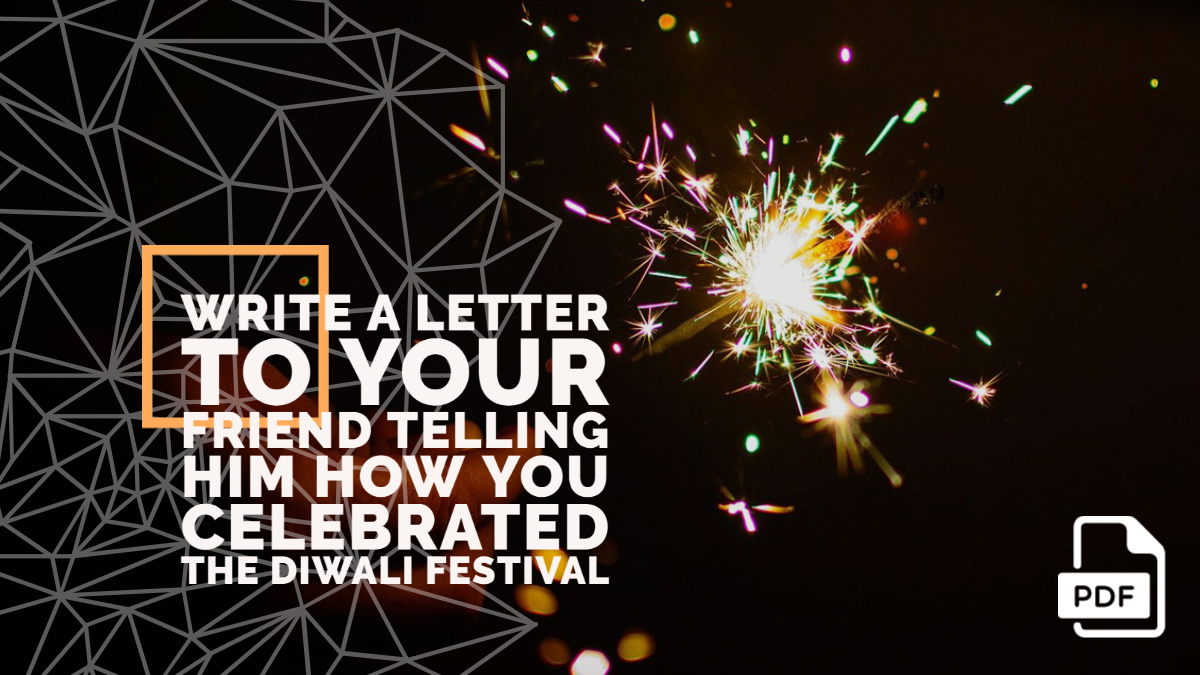 Write a Letter to Your Friend Telling Him How You Celebrated the Diwali Festival [With PDF]