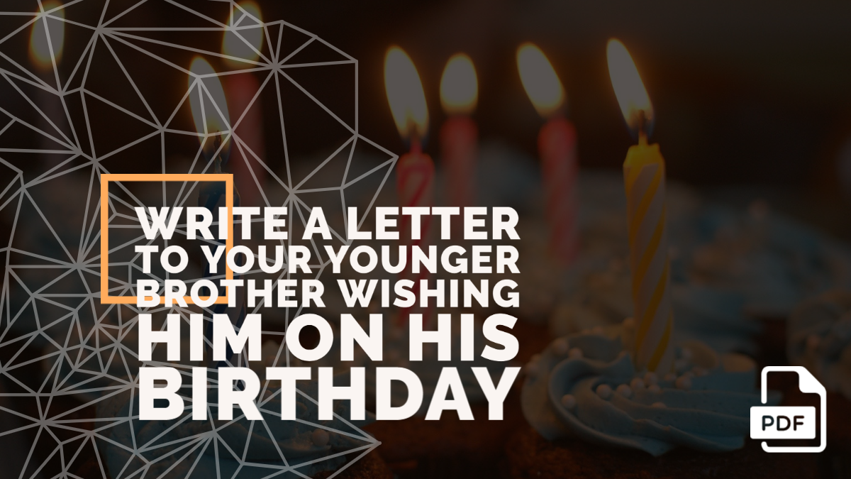 Write a Letter to Your Younger Brother Wishing Him on His Birthday [With PDF]