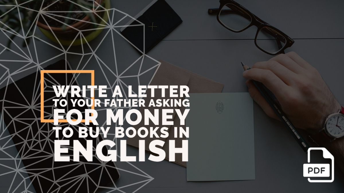 Write a Letter to Your Father Asking for Money to Buy Books in English [With PDF]