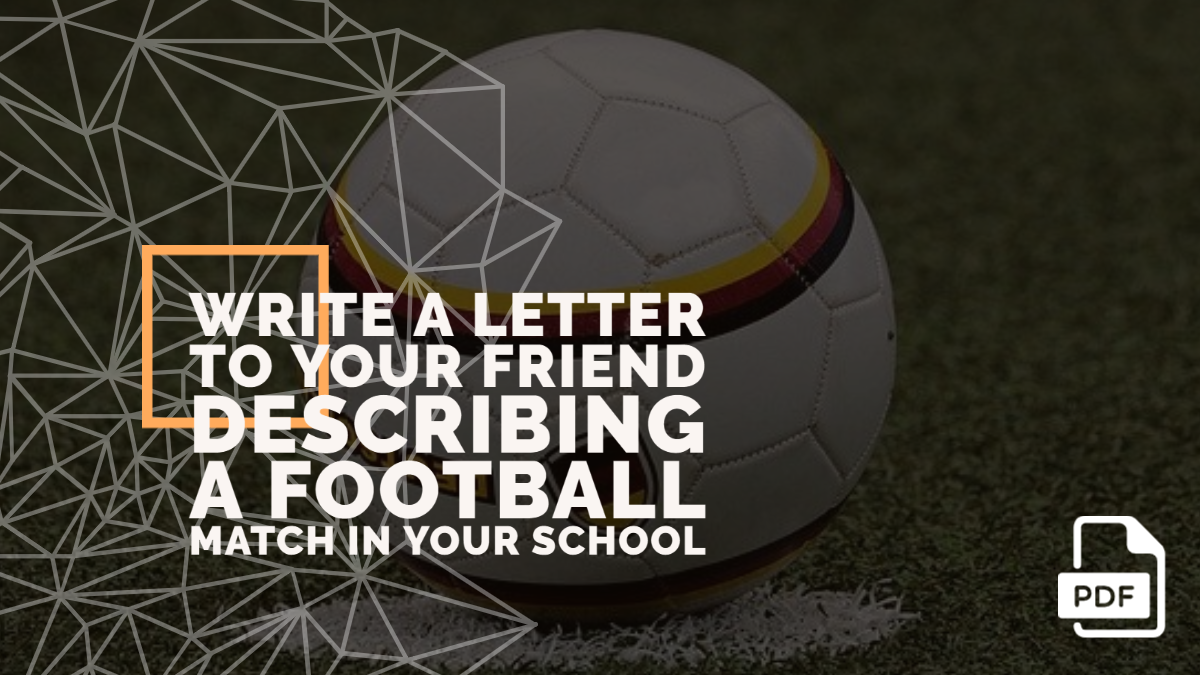 Write a Letter to Your Friend Describing a Football Match in Your School [With PDF]
