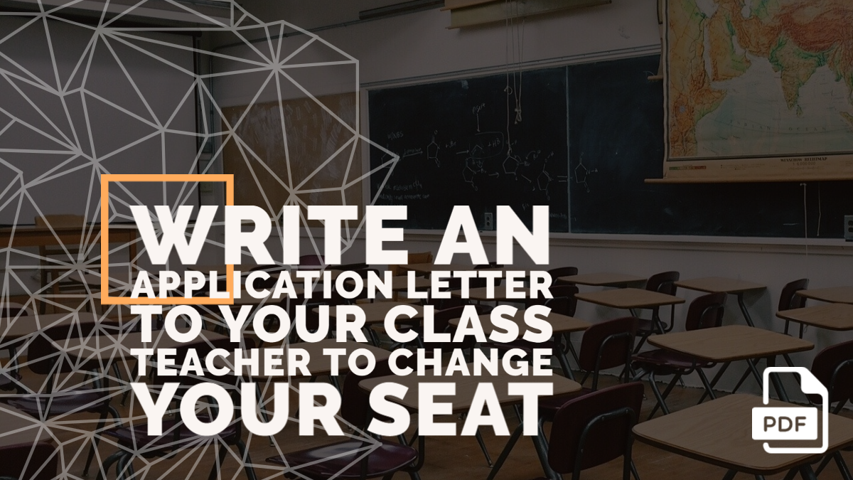 Write an Application Letter to Your Class Teacher to Change Your Seat