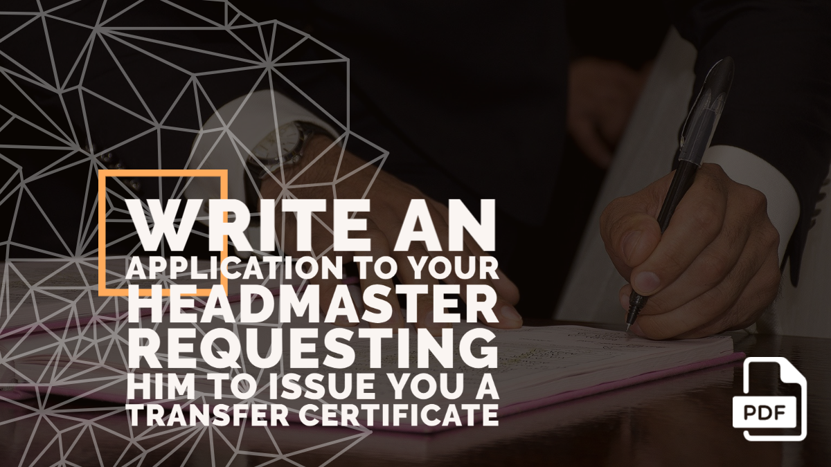 Write an Application to Your Headmaster Requesting Him to Issue You a Transfer Certificate