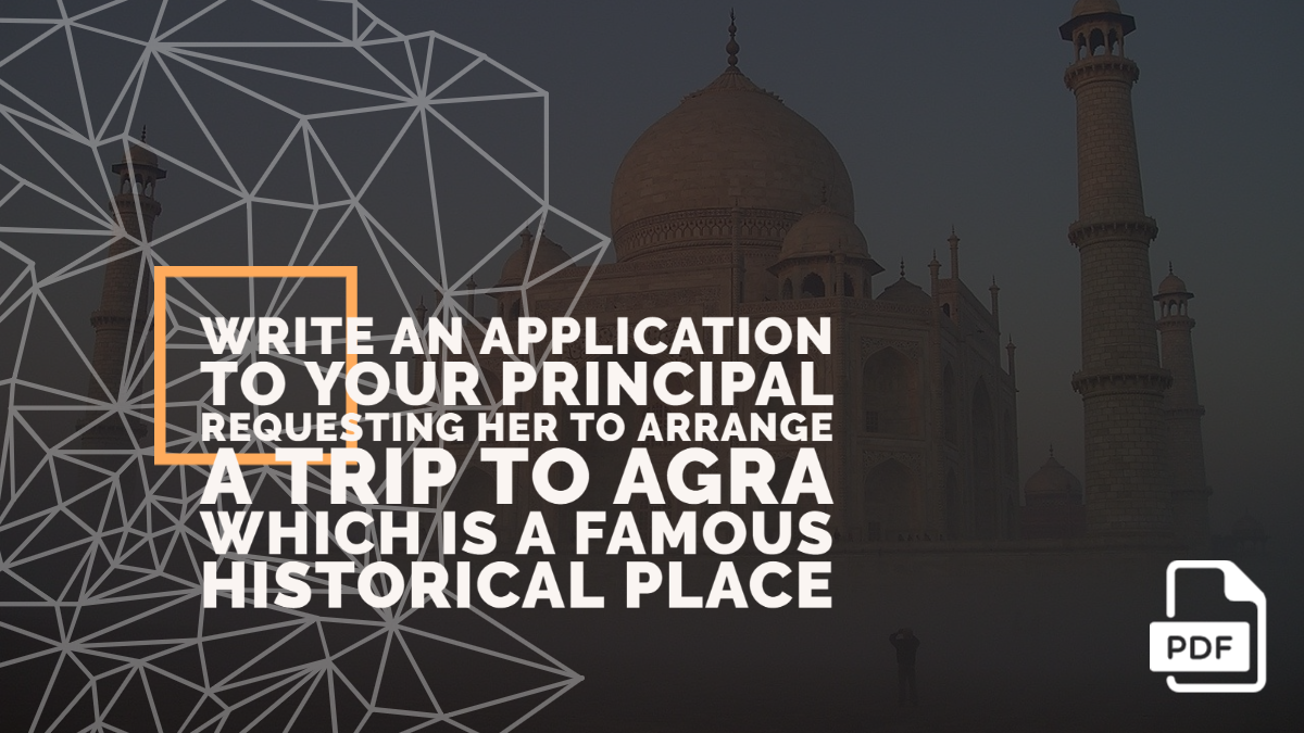 Write an Application to Your Principal Requesting Her to Arrange a Trip to Agra Which is a Famous Historical place
