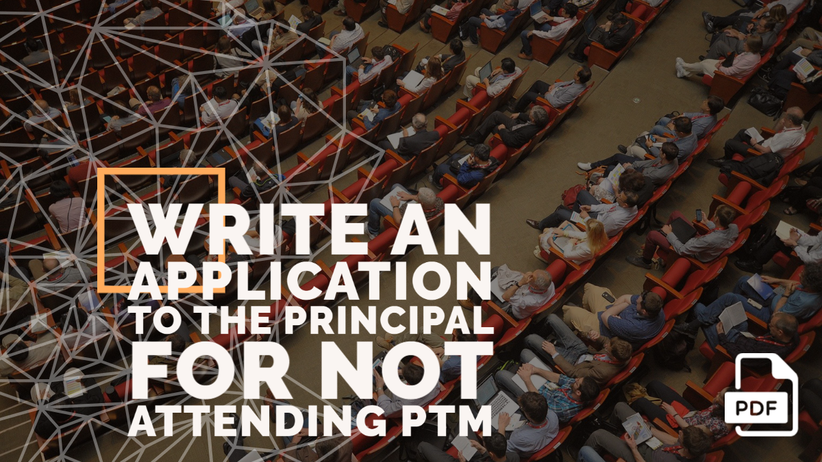 Write an Application to the Principal for Not Attending PTM (Parent Teachers' Meeting)