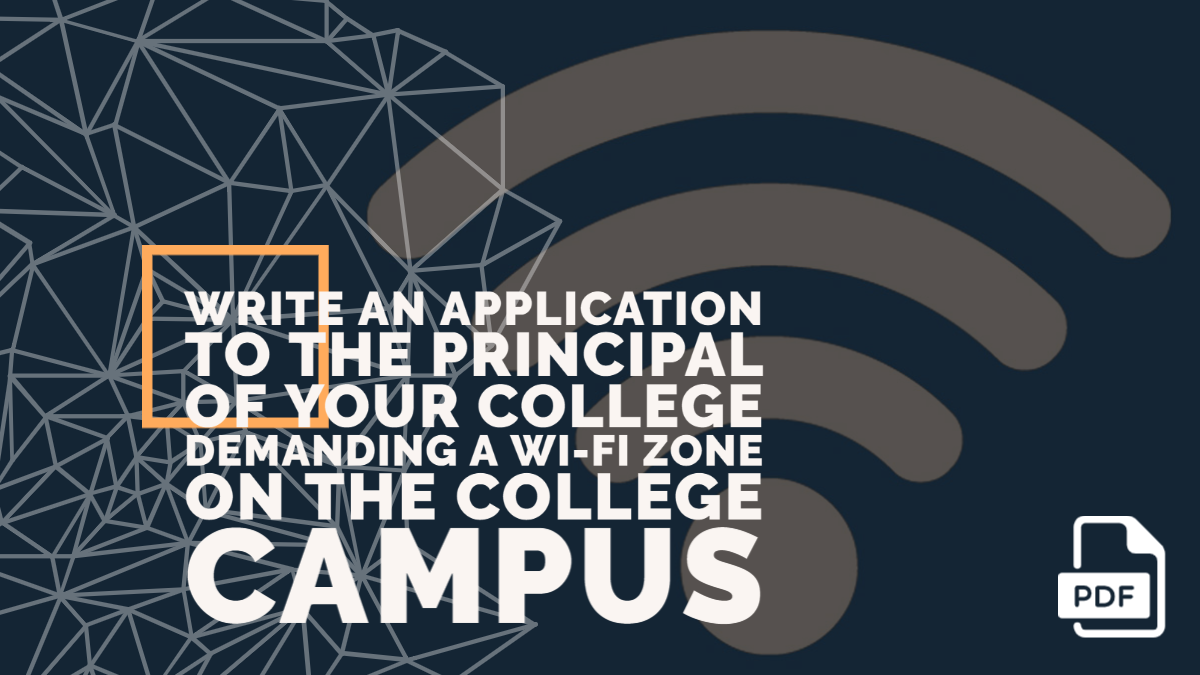 Write an Application to the Principal of Your college Demanding a Wi-Fi Zone on the College Campus