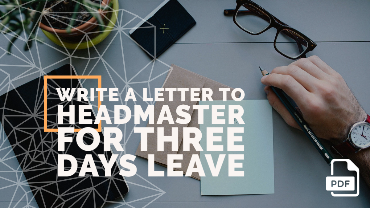 Write a Letter to Headmaster for Three Days Leave