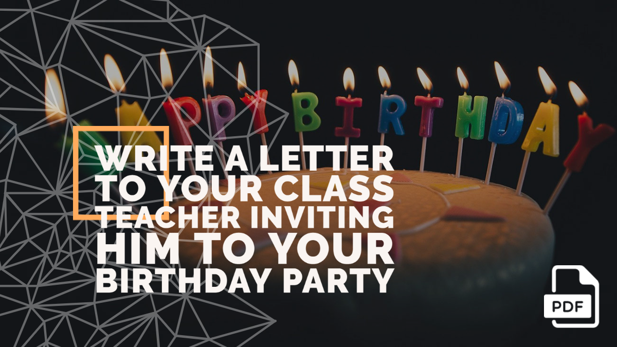 Write a Letter to Your Class Teacher Inviting Him to Your birthday Party