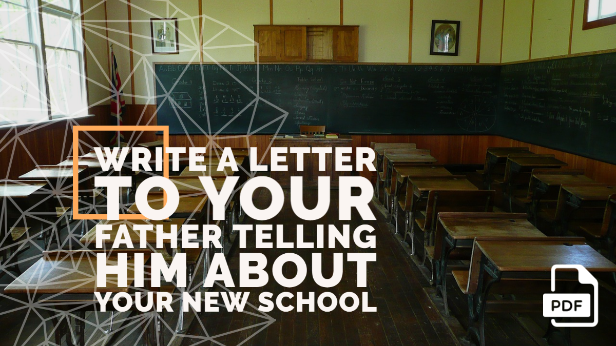 Write a Letter to Your Father Telling Him about Your New School