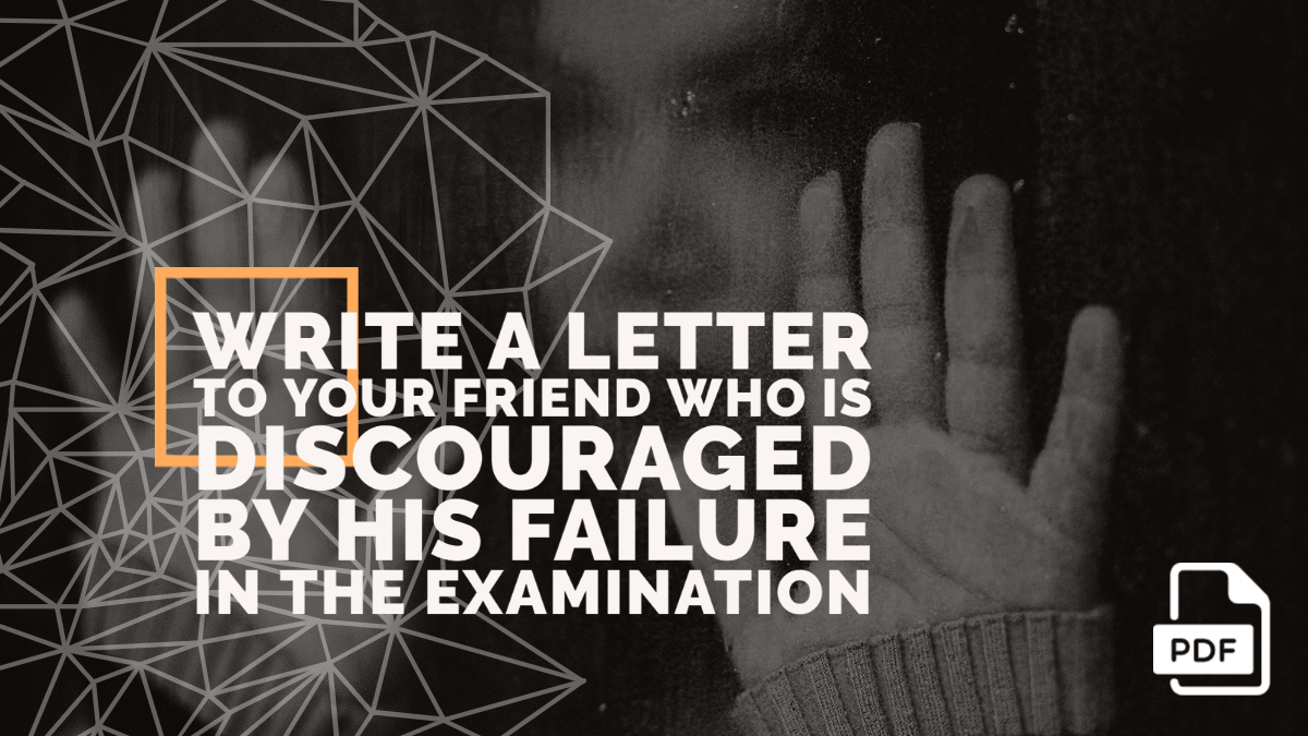 Write a Letter to Your Friend Who is Discouraged by His Failure in the Examination