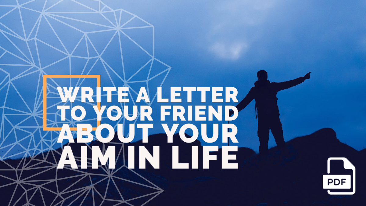 Write a Letter to Your Friend about Your Aim in Life [Doctor, Teacher, Scientist & police]