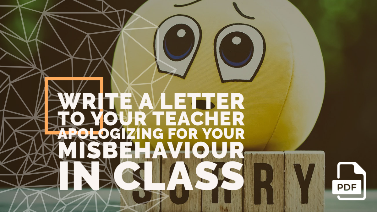 Write a Letter to Your Teacher Apologizing for Your Misbehaviour in Class