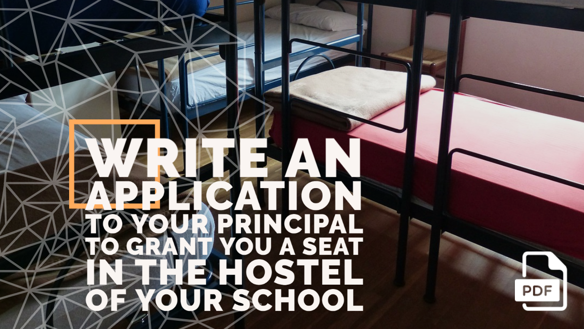 Write an Application to Your Principal to Grant You a Seat in the Hostel of Your School