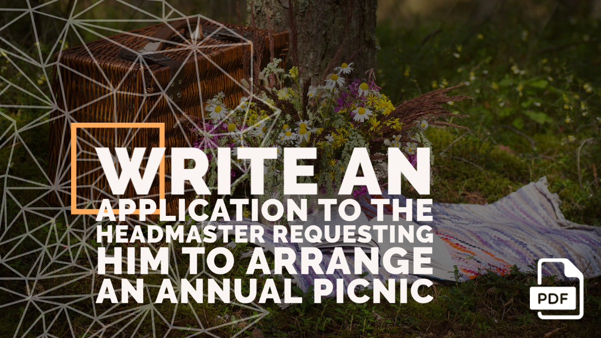 Write an Application to the Headmaster Requesting Him to Arrange an Annual Picnic