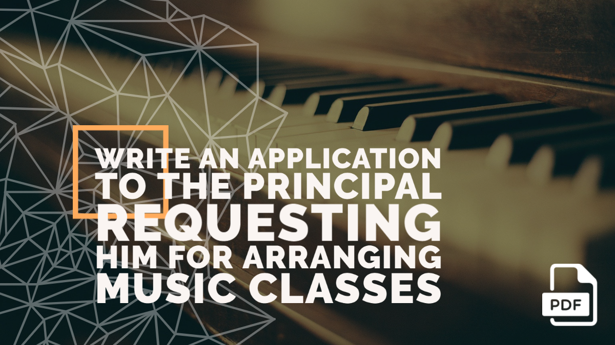 Write an Application to the Principal Requesting Him for Arranging Music Classes
