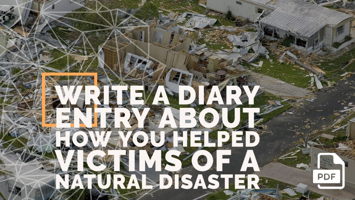 Write a Diary Entry about How you Helped Victims of a Natural Disaster