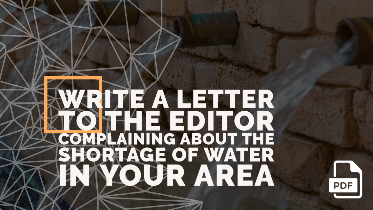 Write a Letter to the Editor Complaining about the Shortage of Water in Your Area