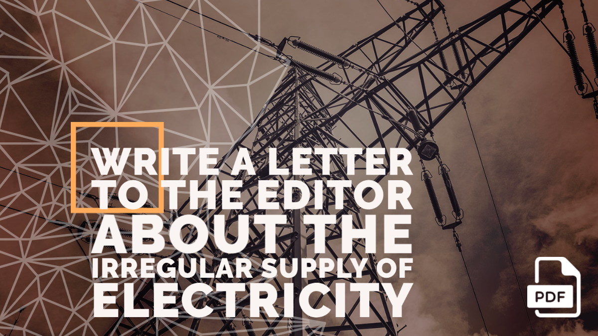 Write a Letter to the Editor about the Irregular Supply of Electricity