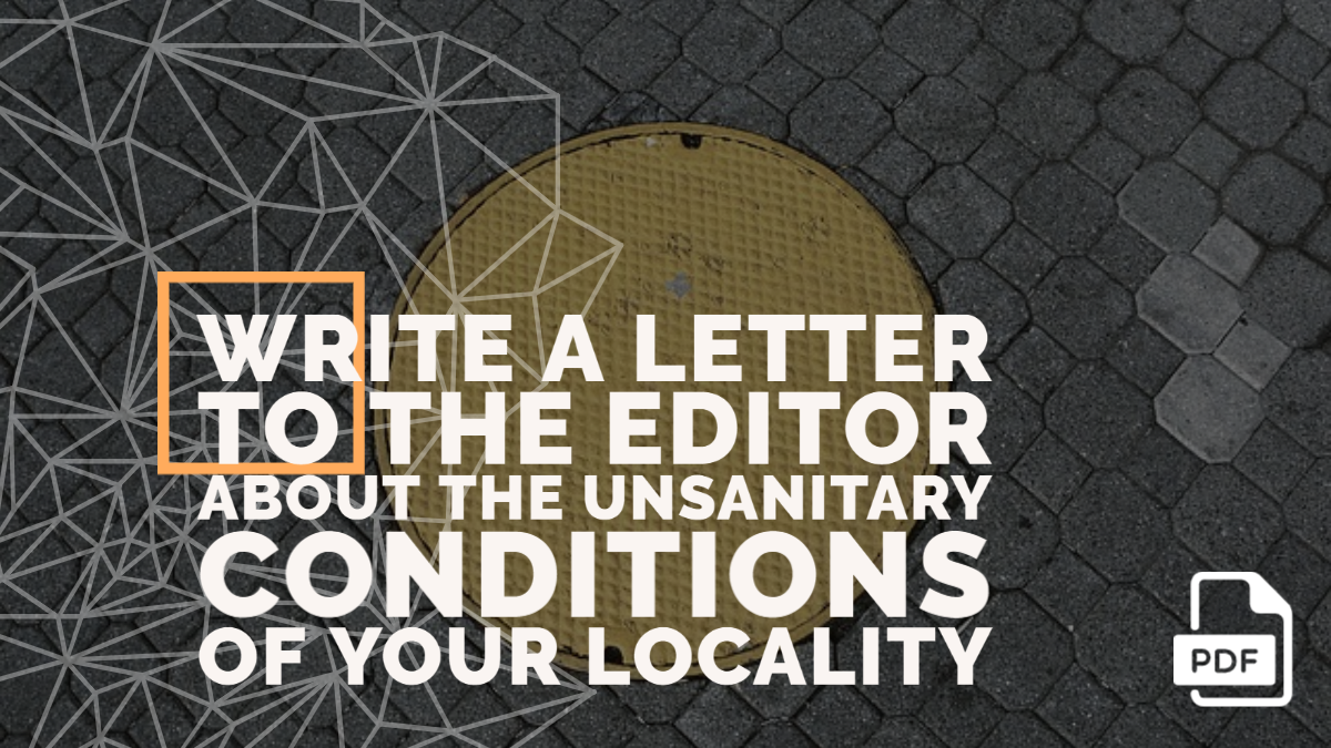 Write a Letter to the Editor about the Unsanitary Conditions of your Locality