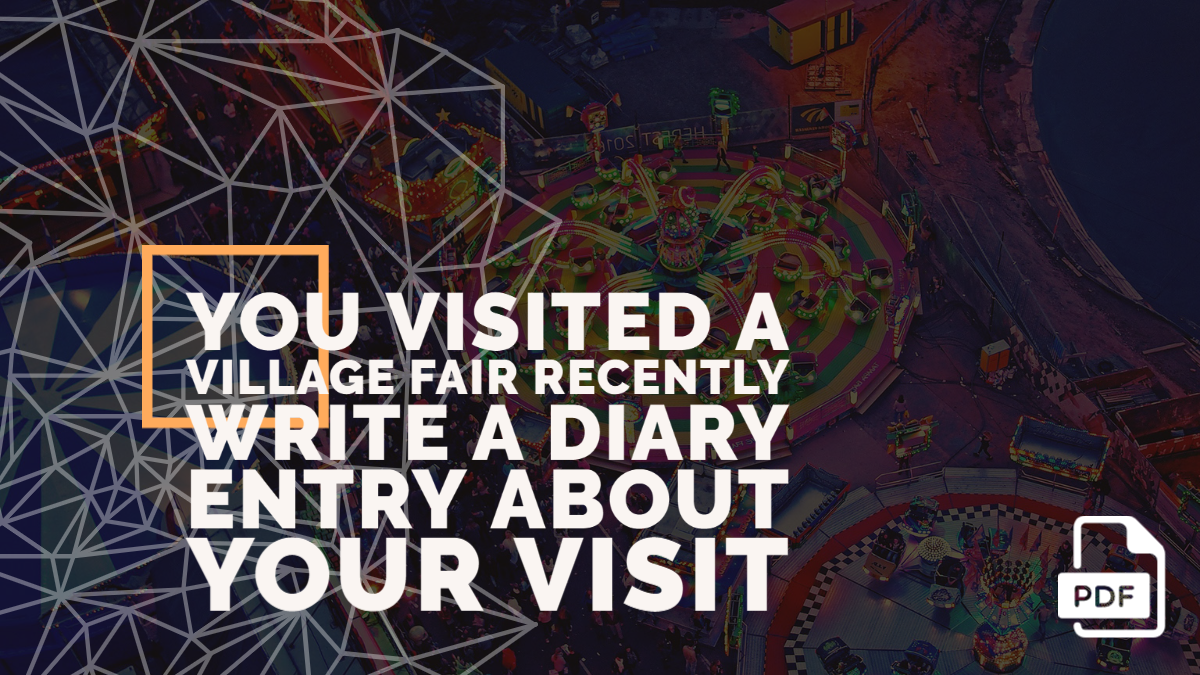 You Visited a Village Fair Recently Write a Diary Entry about Your Visit