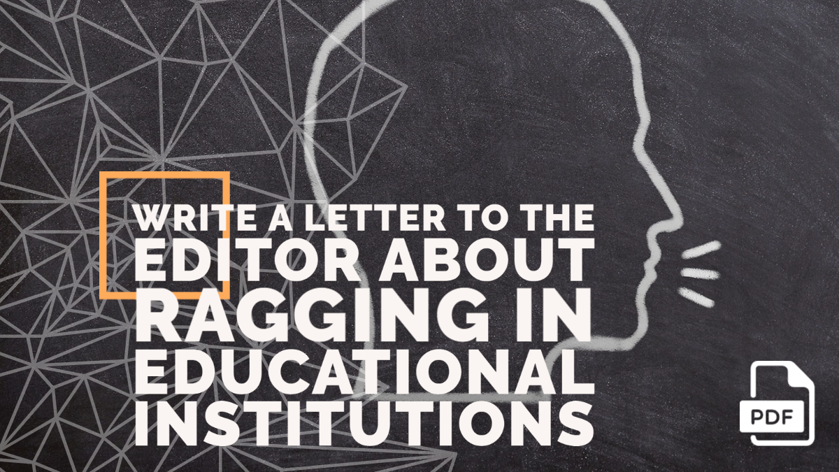 Write a Letter to the Editor about Ragging in  Educational Institutions