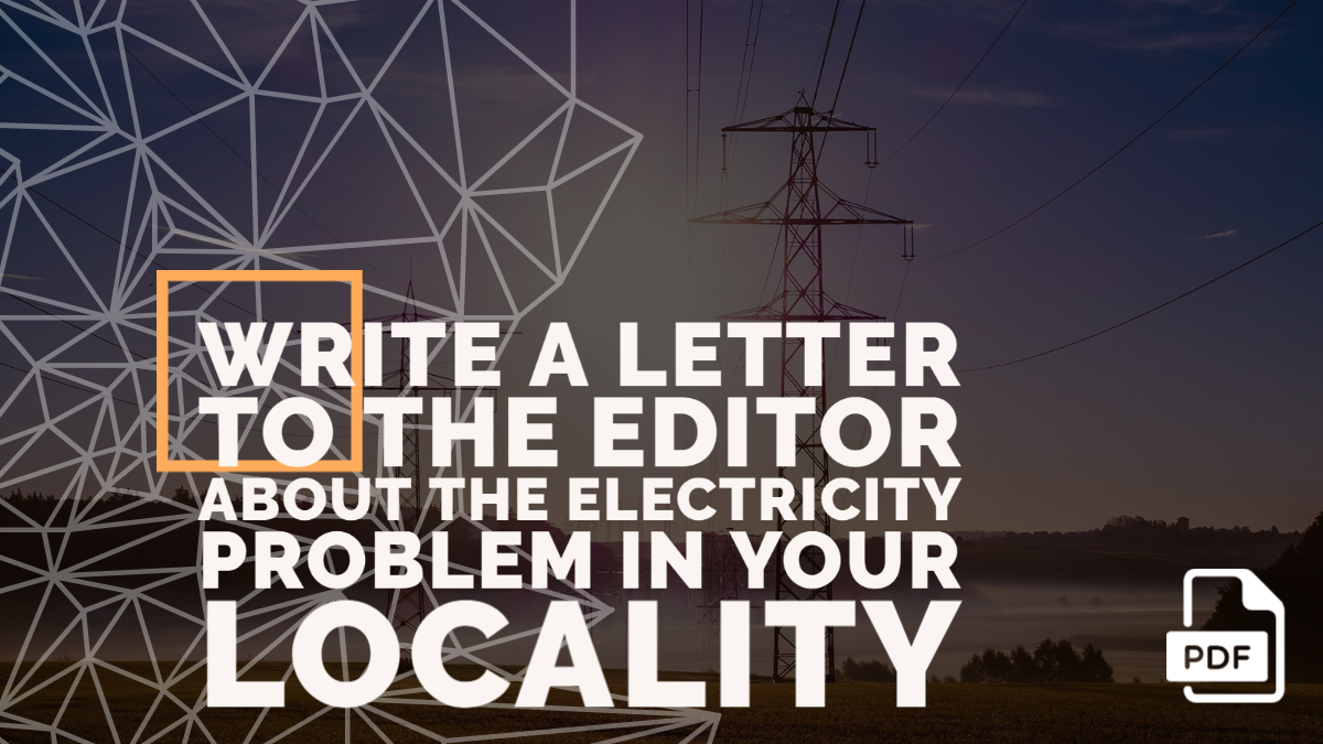 Write a Letter to the Editor about the Electricity Problem in your Locality
