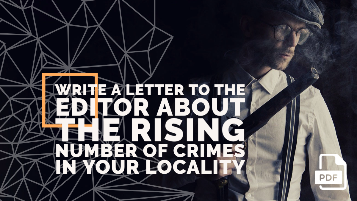 Write a Letter to the Editor about the Rising Number of Crimes in your Locality
