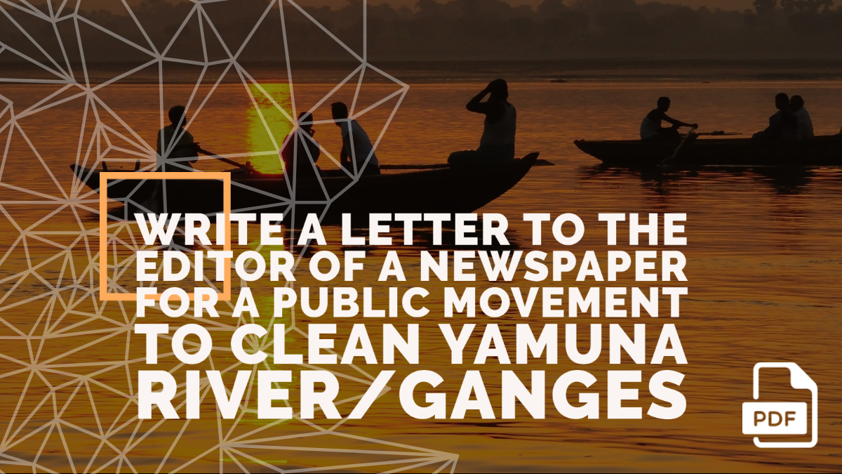 Write a Letter to the Editor of a National Daily for a Public Movement to Clean Ganges or Yamuna River