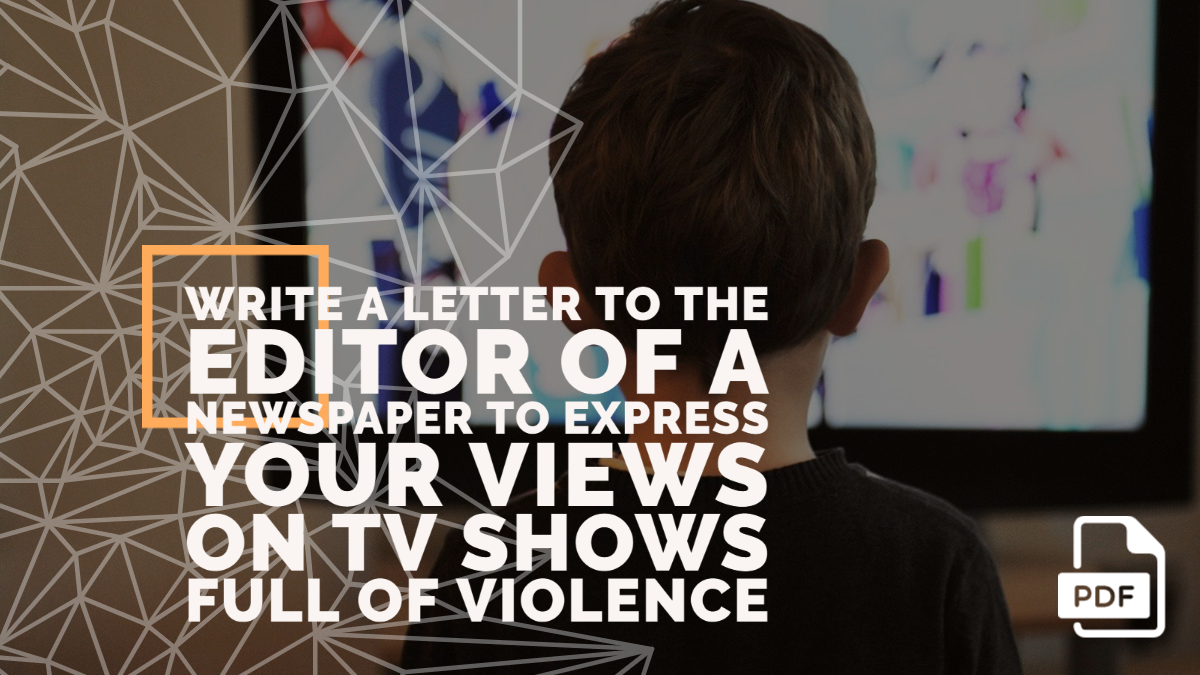 Write a Letter to the Editor of a Newspaper to Express Your Views on Tv Shows Full of Violence
