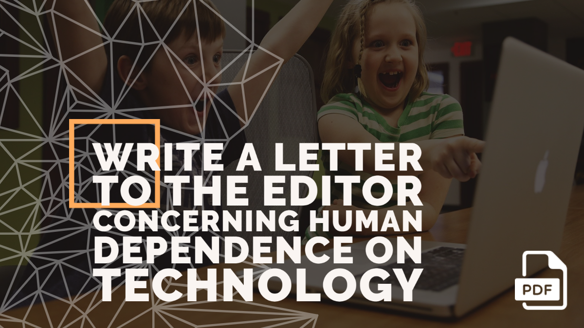 Write a Letter to the Editor Concerning Human Dependence on Technology