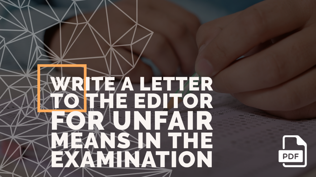 Write a Letter to the Editor for Unfair Means in the Examination