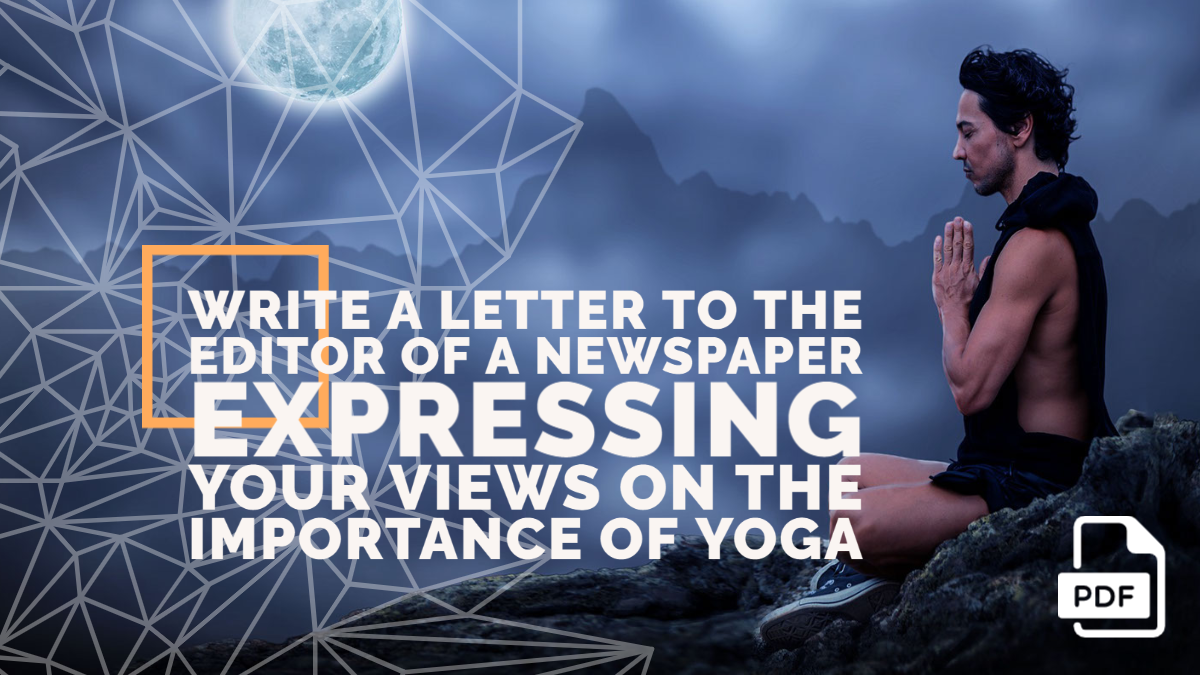 Write a Letter to the Editor of a Newspaper Expressing your Views on the Importance of Yoga
