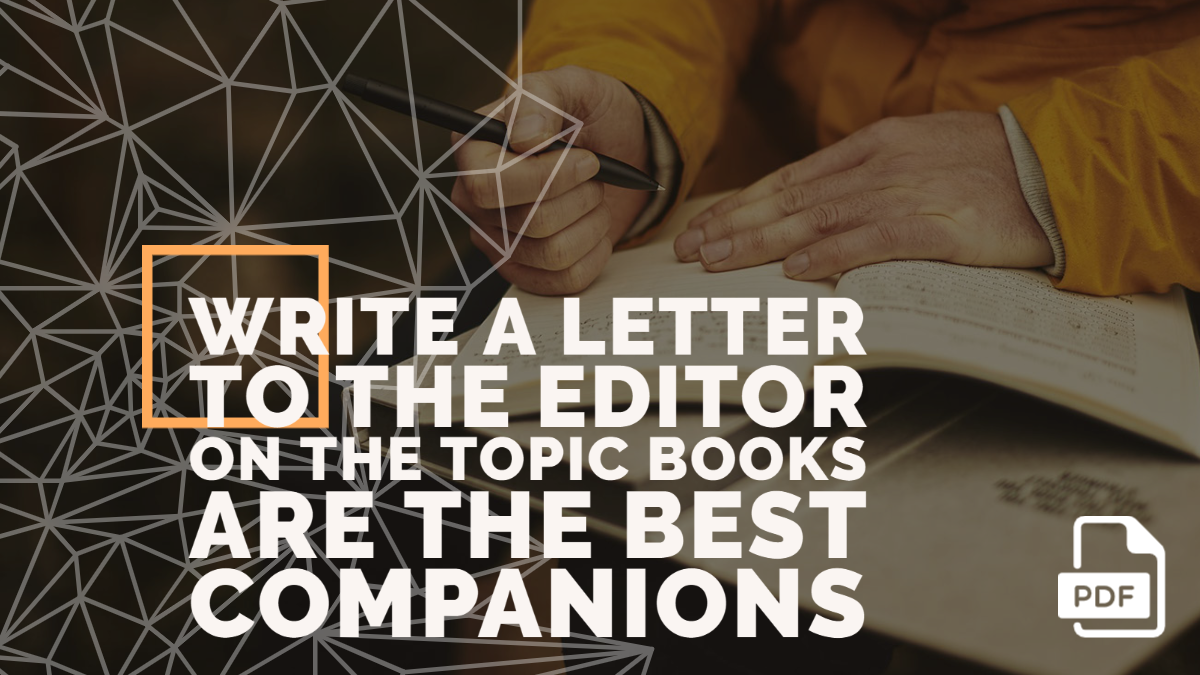 Write a Letter to the Editor on the Topic Books are the Best Companions