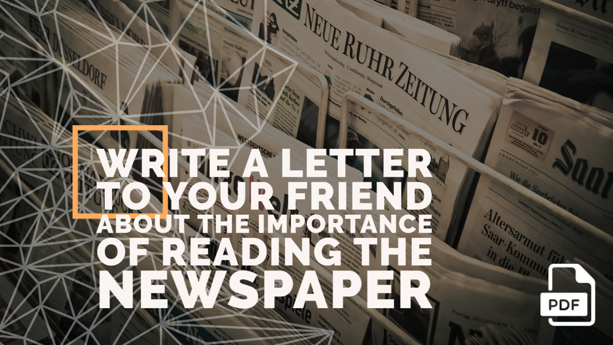 Write a Letter to Your Friend about the Importance of Reading the Newspaper