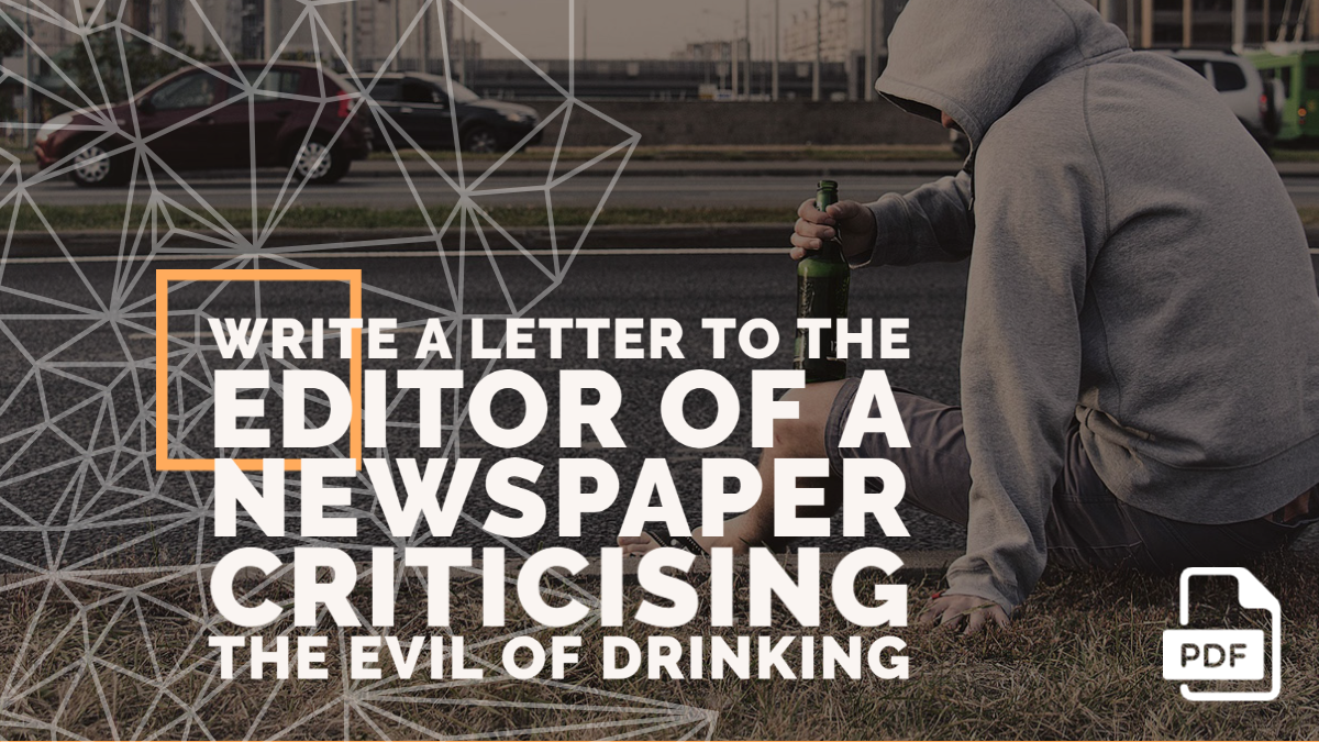 Write a Letter to the Editor of a Newspaper Criticising the Evil of Drinking