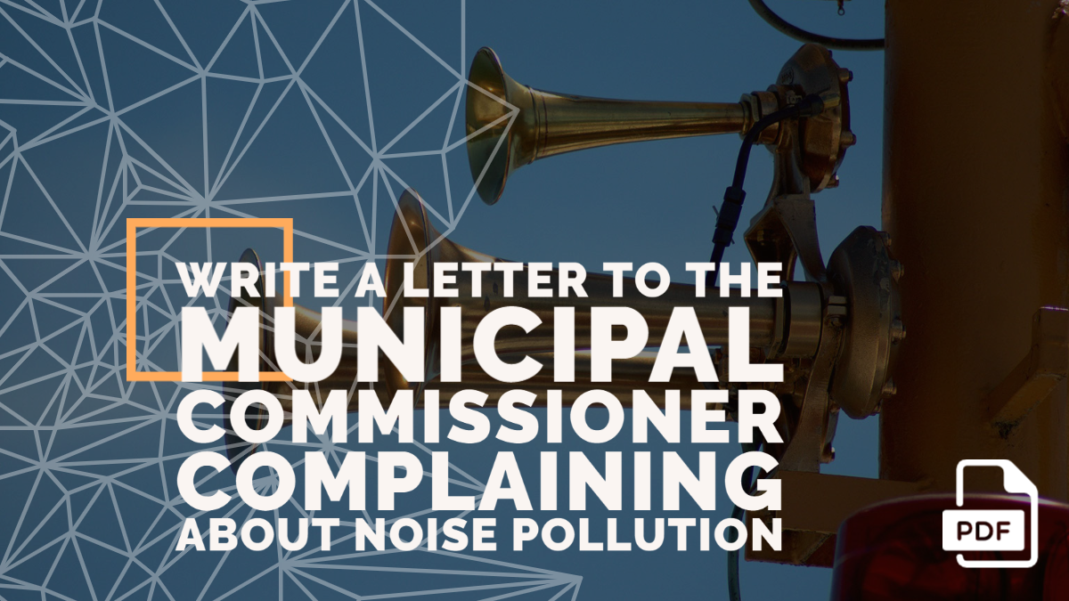Write a Letter to the Municipal Commissioner Complaining about Noise Pollution