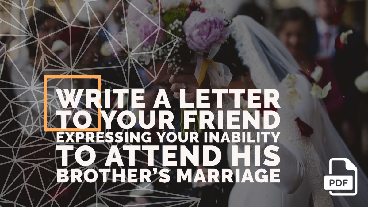 Write a Letter to Your Friend Expressing Your Inability to Attend His Brother's Marriage