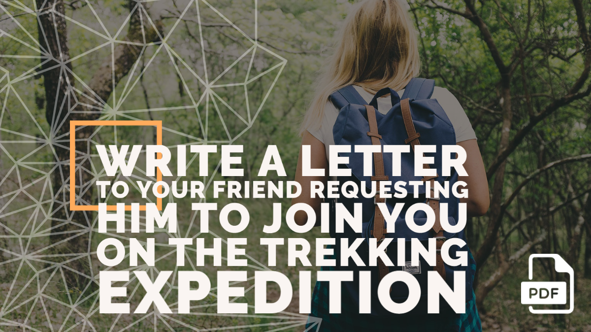 Write a Letter to Your Friend Requesting Him to Join You on the Trekking Expedition