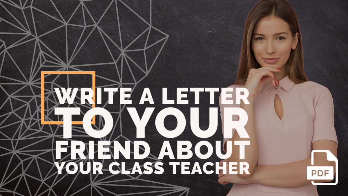 Write a Letter to Your Friend about Your Class Teacher