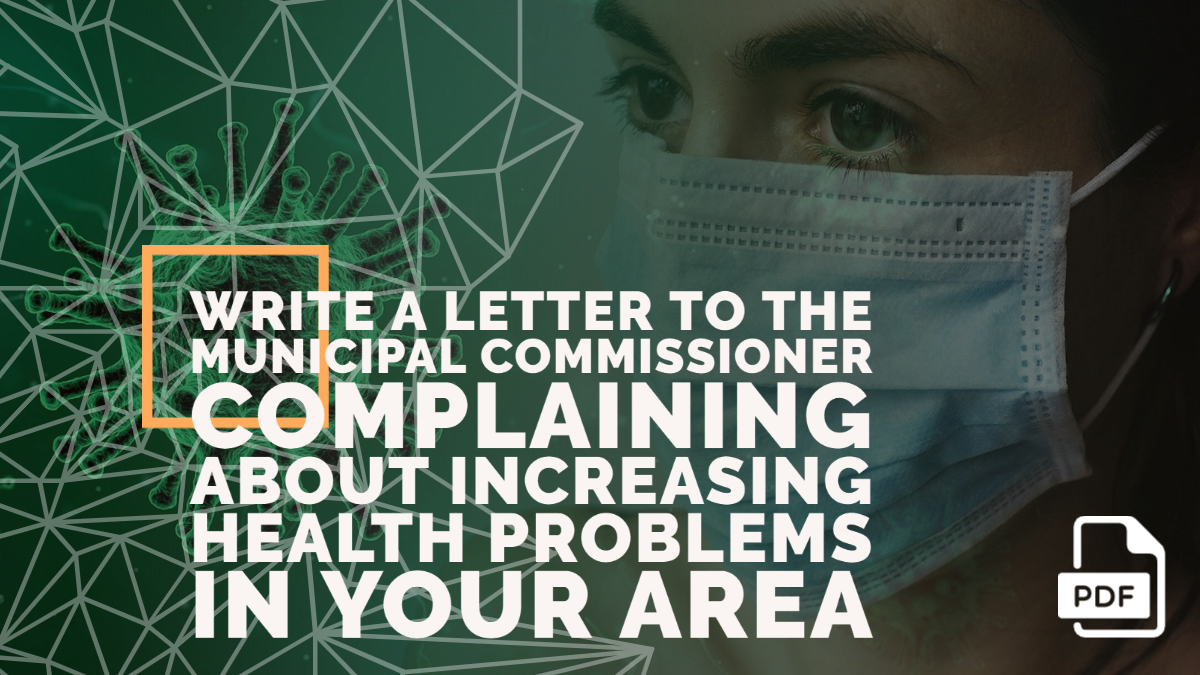 Write a Letter to the Municipal Commissioner Complaining about Increasing Health Problems in Your Area