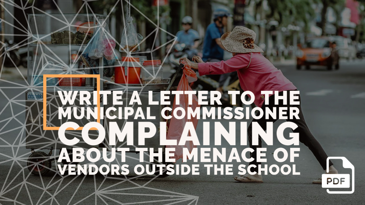 Write a Letter to the Municipal Commissioner Complaining about the Menace of Vendors Outside the School
