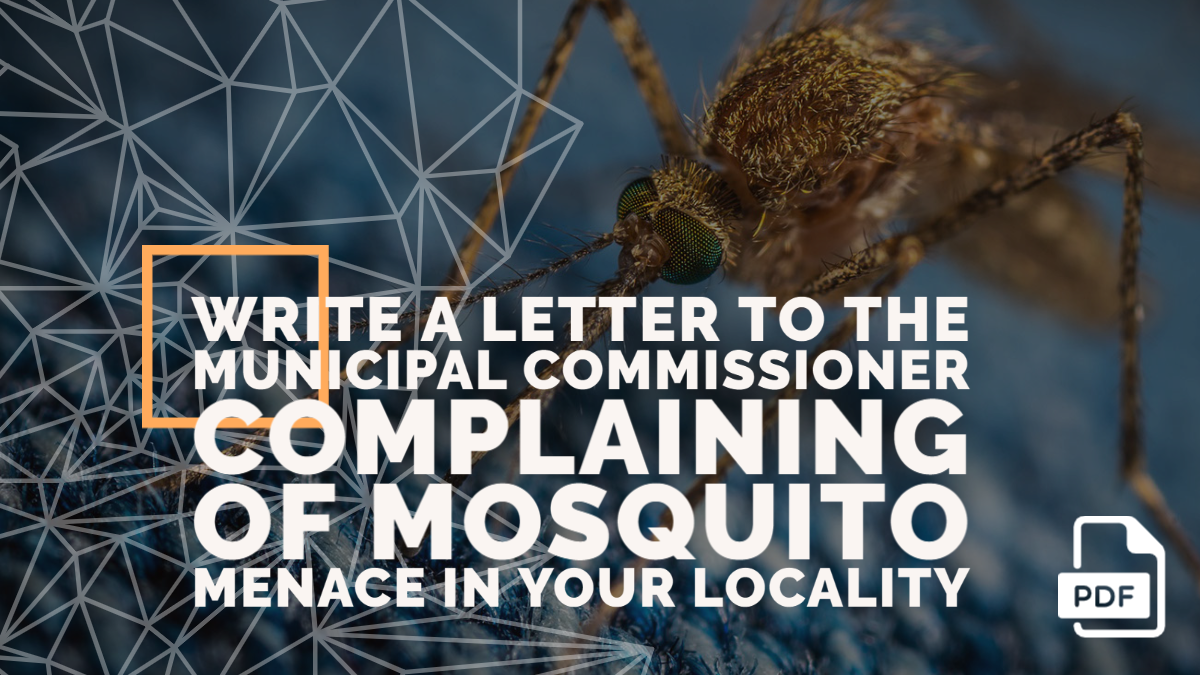 Write a Letter to the Municipal Commissioner Complaining of Mosquito Menace in Your Locality
