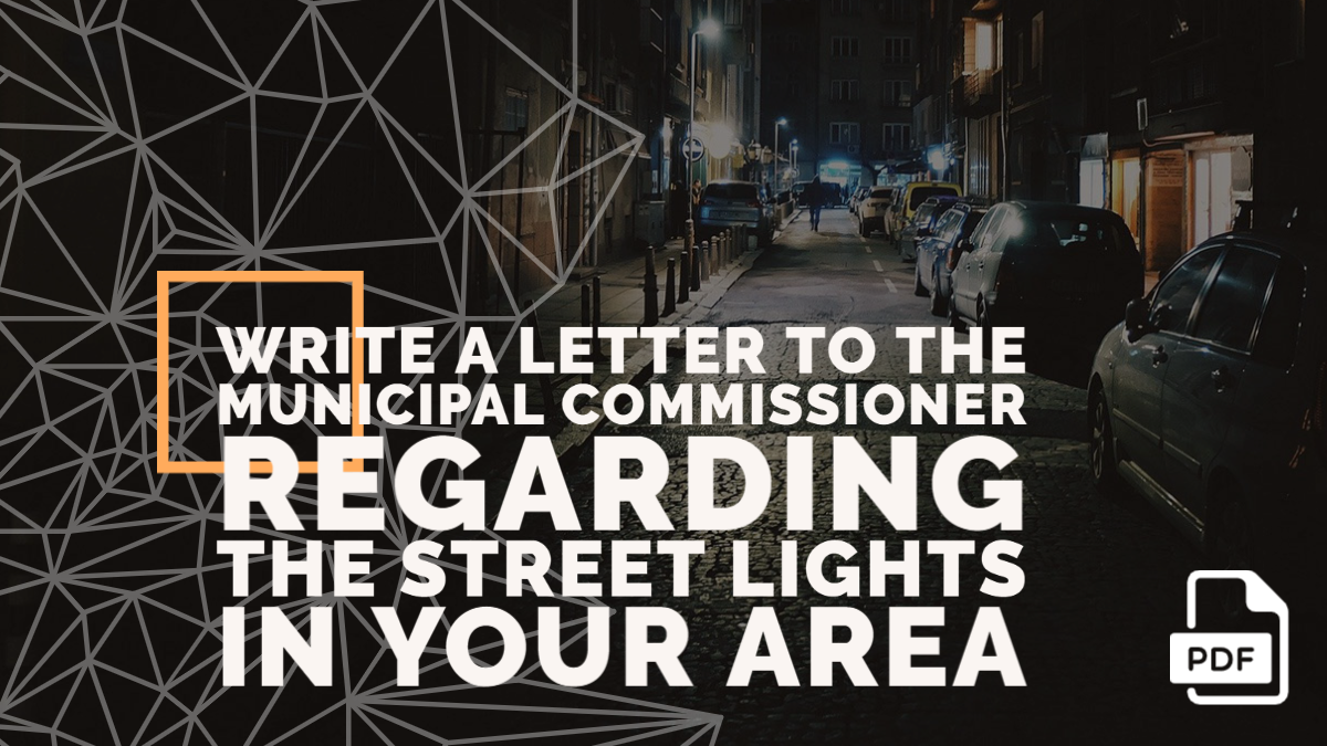 Write a Letter to the Municipal Commissioner Regarding the Street Lights in Your Area