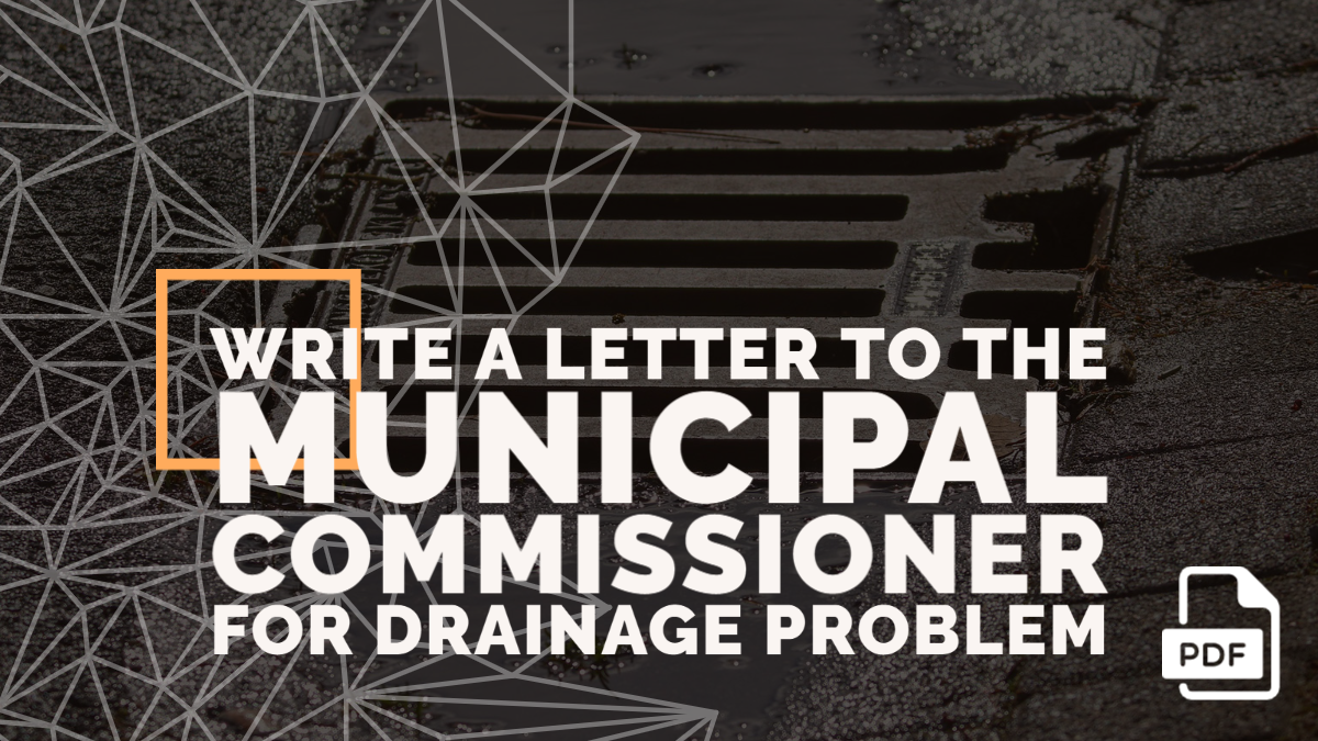 Write a Letter to the Municipal Commissioner for Drainage Problem
