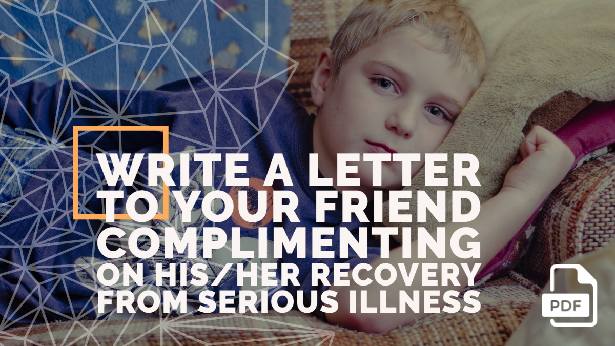 Write a Letter to Your Friend Complimenting on his/her Recovery from Serious Illness