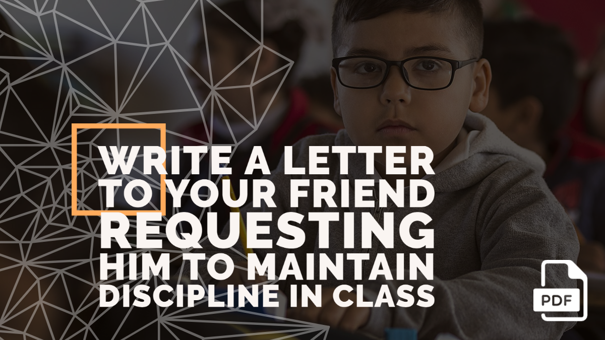 Write a Letter to Your Friend Requesting Him to Maintain Discipline in Class