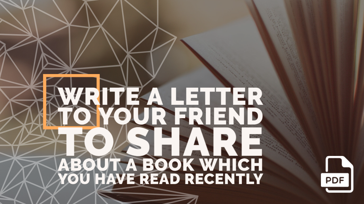 Write a Letter to Your Friend to Share about a Book Which You Have Read Recently